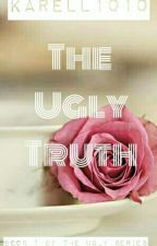 The Ugly Truth (Book 1 Of The 'Ugly Series') by Karell1010