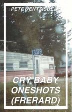 Cry Baby Oneshots (Frerard) by petewentzisdead