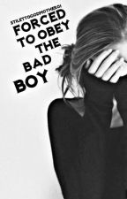 Forced To Obey The Bad Boy(Coming Soon) by StilettoGodmother01