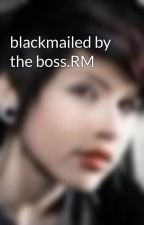 blackmailed by the boss.RM by wildatheart34