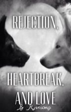 Rejection, Heartbreak, and Love by Ryvrsong