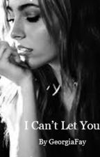 I Can't Let You by Georgiafay