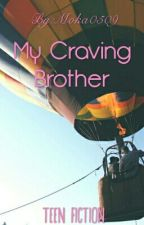 My Craving Brother by Itskeatmlh