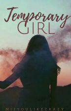 Temporary Girl by mijyoulikecrazy