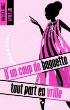 D'un Coup De Baguette Tout Part En Vrille! (SOUS CONTRAT D'EDITION) by Angiewriter8113