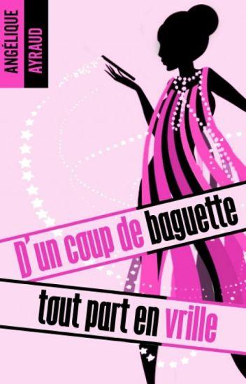D'un Coup De Baguette Tout Part En Vrille! (SOUS CONTRAT D'EDITION)