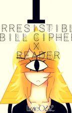 Irresistible (Bill Cipher x Reader) by Lizzy0242