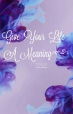 Give Your Life A Meaning by celsjs