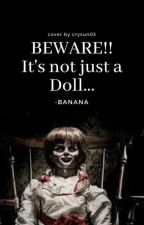 Beware!! It's Not Just A Doll   by banana20025
