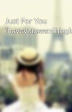 Just For You (haveyouseenthisgirl) by Princess_Moon