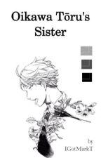 Oikawa Tooru's Sister // Oikawa X Reader // Haikyuu FF #Wattys2016 by IGotMarkT
