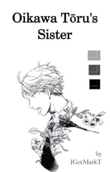 Oikawa Tooru's Sister // Oikawa X Reader // Haikyuu FF #Wattys2016