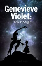 Genevieve Violet: Lady in Magic by 1esflaws