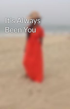 It's Always Been You by TamikaColemanRoberts
