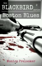 Boston Blues - BLACKBIRD book 2 by MonicaPrelooker