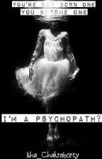 I'm A Psychopath? by Isha_Chakraborty