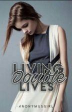 Living Double Lives by ThatCrazyWeirdo_