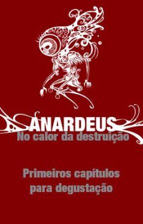 Os primeiros capítulos de Anardeus. No calor da destruição. by WalterTierno