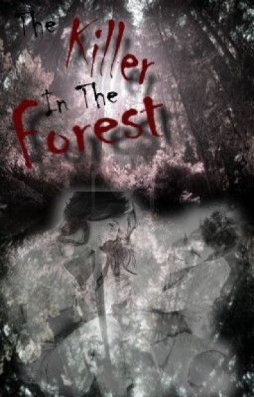 The Killer in the Forest by allyith
