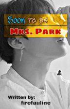 Soon To Be Mrs.Park (BTS Park Jimin's FF) #Wattys2017 by FaulineJiMin03