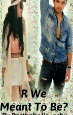 (A Manan FF) R We Meant To Be??? (Completed✔✔✔) by Parthaholic_ashu