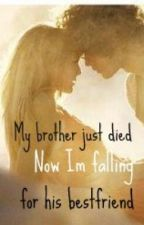 My brother just died, now im falling for his bestfriend? by TropicalTears