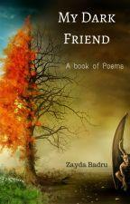 My Dark Friend-A Book Of Poems  by ZaydaBadru