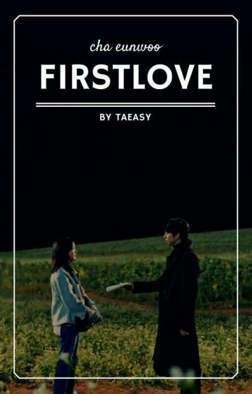 first love ※ cha eunwoo