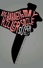 ANG BABAENG MAY KILLER SMILE: A Gruemance Story by superjelly