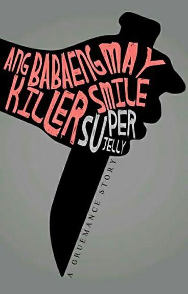 ANG BABAENG MAY KILLER SMILE: A Gruemance Story by superjelly