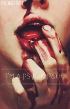 I'm a psychopath. by RequiemOfOrder