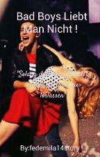 Bad Boys Liebt Man Nicht !  by fedemila14story
