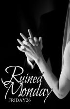 Ruined Monday (wattpadprize14) by friday26