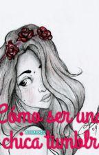 Cómo ser una chica tumblr by meryjdcha