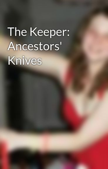 The Keeper: Ancestors' Knives by LauraPfundt
