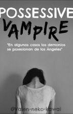 °°Possessive Vampire°° by Valen-neko-kawai