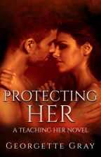 [PREVIEW] Protecting Her: A Student/Teacher Romance by GeorgetteG