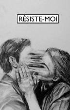 Résiste-moi (en pause et réécriture)  by NitaNash