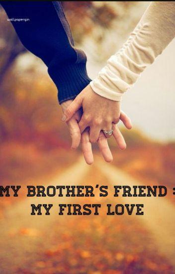 My Brothers Friend My First Love Palak M Wattpad