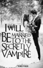 I will Be Married To The Secretly VAMPIRE by Riandezvous