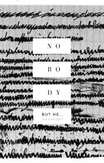 Nobody. But he... (hun) (Befejezett)
