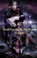Don't Go Out In the Woods Tonight by Marie919