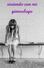 Viviendo Con Mi Ginecologo by MariaRodriguez082