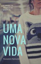 Uma Nova Vida by Rousylaine