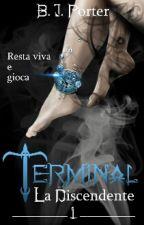 Terminal, La Discendente || di B. J. Porter {#Wattys2017} by BJ_Porter