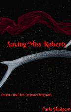 Saving Miss Roberts by CarlaHudgens