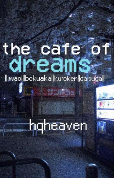 The Cafe Of Dreams ||iwaoi||bokuaka||daisuga||kuroken||