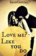Love Me? Like You Do. #Wattys2017 by SandCrystal