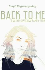Back To Me • A WinterWidow Fanfiction by fangirlingxevrything