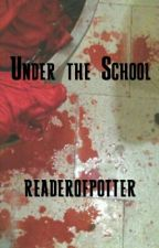 Under The School  by readerofpotter